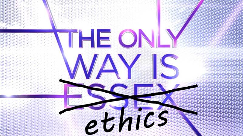 The Only Way is Ethics…